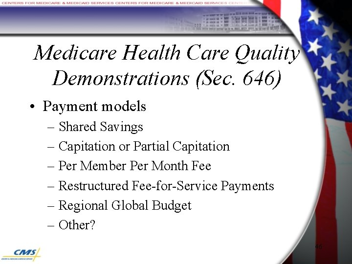 Medicare Health Care Quality Demonstrations (Sec. 646) • Payment models – Shared Savings –