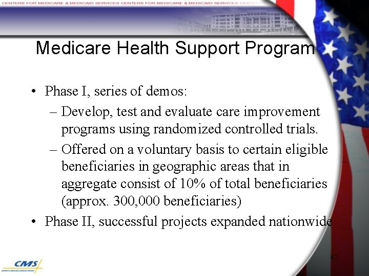 Medicare Health Support Program • Phase I, series of demos: – Develop, test and