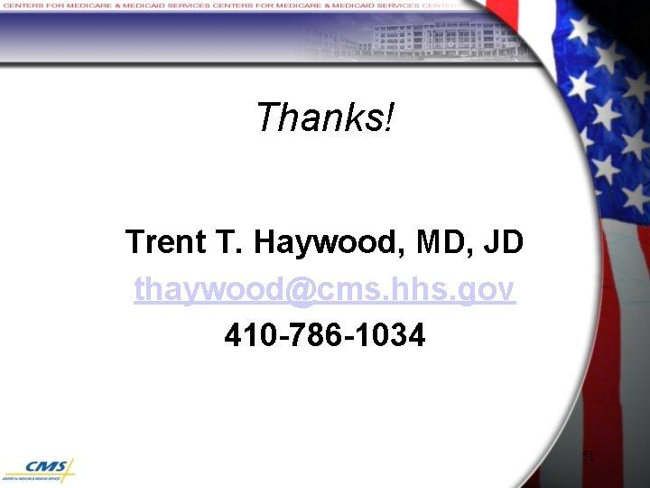 Thanks! Trent T. Haywood, MD, JD thaywood@cms. hhs. gov 410 -786 -1034 51