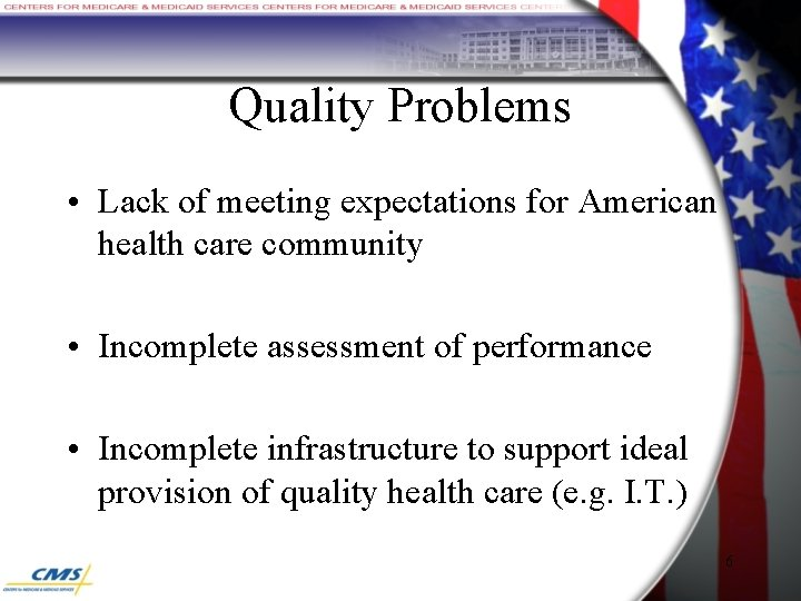 Quality Problems • Lack of meeting expectations for American health care community • Incomplete