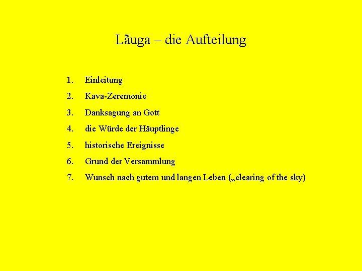 Lãuga – die Aufteilung 1. Einleitung 2. Kava-Zeremonie 3. Danksagung an Gott 4. die