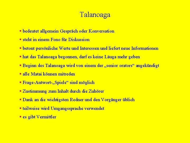 Talanoaga § bedeutet allgemein Gespräch oder Konversation § steht in einem Fono für Diskussion
