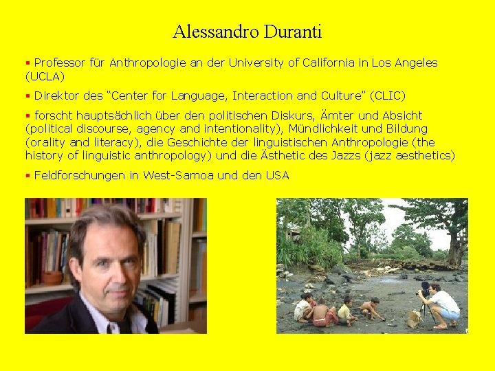 Alessandro Duranti § Professor für Anthropologie an der University of California in Los Angeles
