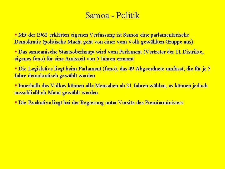 Samoa - Politik § Mit der 1962 erklärten eigenen Verfassung ist Samoa eine parlamentarische
