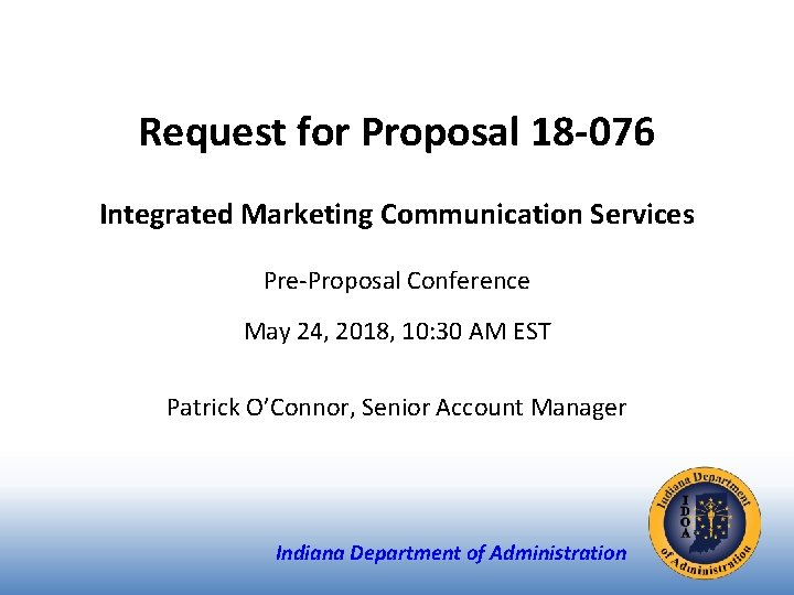 Request for Proposal 18 -076 Integrated Marketing Communication Services Pre-Proposal Conference May 24, 2018,