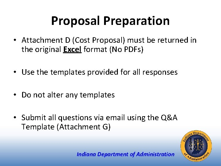 Proposal Preparation • Attachment D (Cost Proposal) must be returned in the original Excel