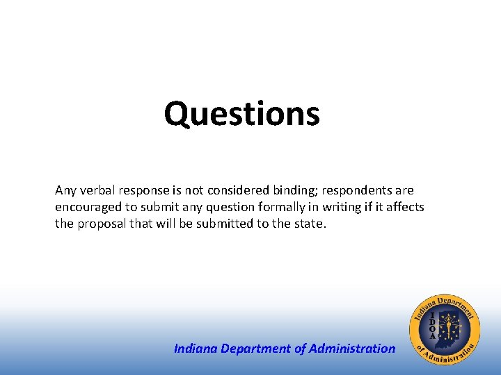 Questions Any verbal response is not considered binding; respondents are encouraged to submit any