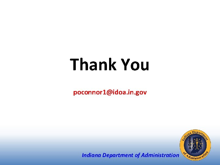 Thank You poconnor 1@idoa. in. gov Indiana Department of Administration