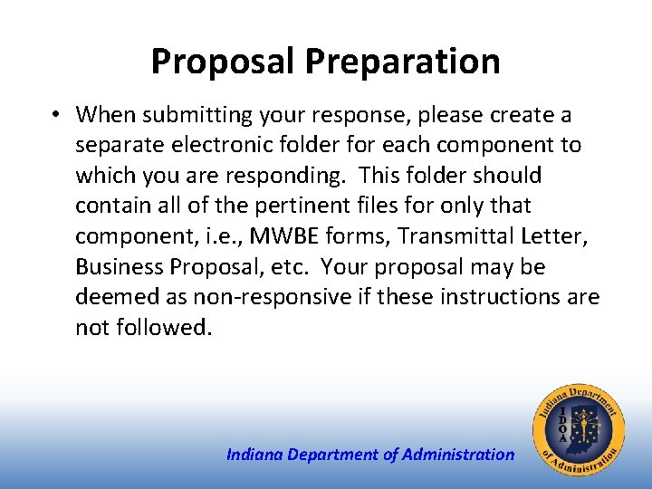 Proposal Preparation • When submitting your response, please create a separate electronic folder for