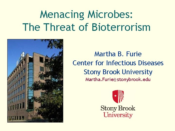Menacing Microbes: The Threat of Bioterrorism Martha B. Furie Center for Infectious Diseases Stony
