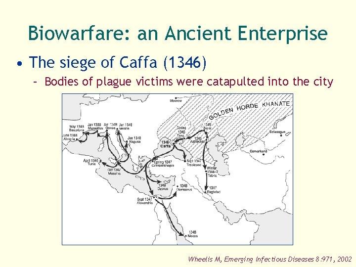 Biowarfare: an Ancient Enterprise • The siege of Caffa (1346) – Bodies of plague