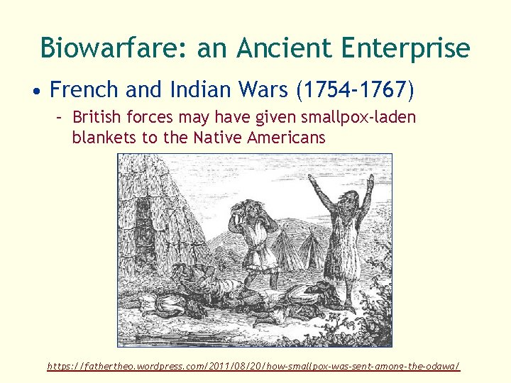 Biowarfare: an Ancient Enterprise • French and Indian Wars (1754 -1767) – British forces