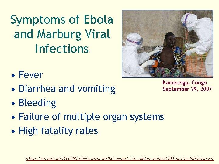 Symptoms of Ebola and Marburg Viral Infections • • • Fever Kampungu, Congo September