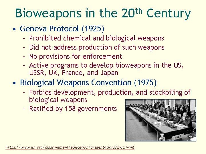 Bioweapons in the 20 th Century • Geneva Protocol (1925) – – Prohibited chemical