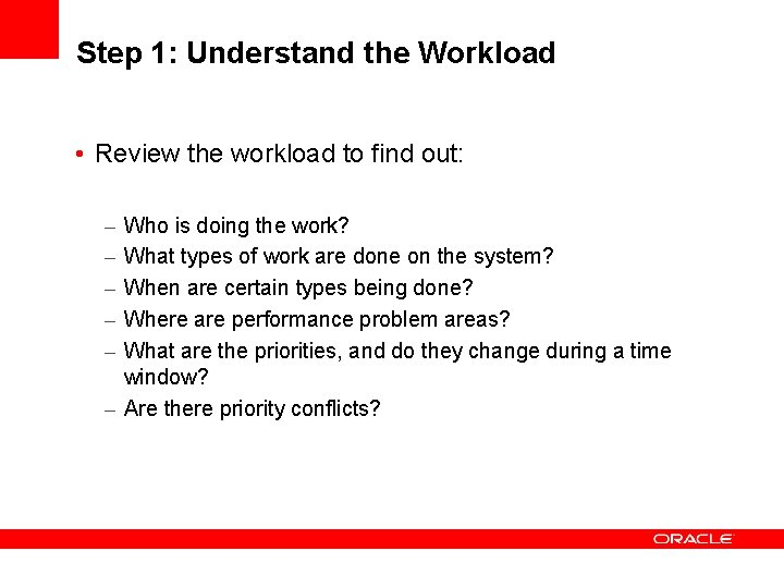 Step 1: Understand the Workload • Review the workload to find out: – –
