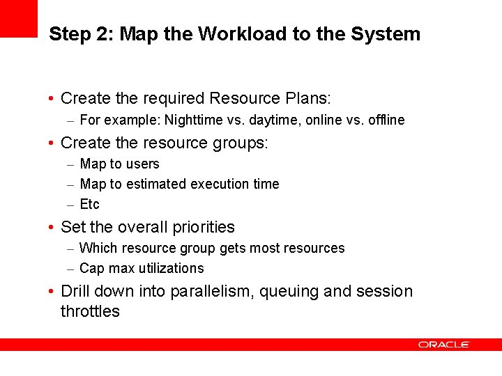 Step 2: Map the Workload to the System • Create the required Resource Plans: