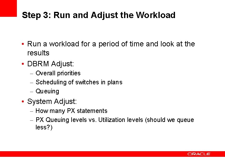 Step 3: Run and Adjust the Workload • Run a workload for a period