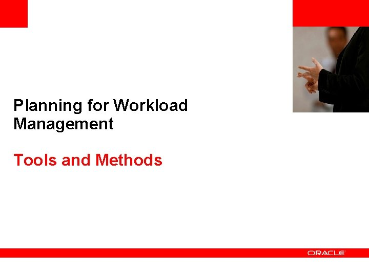 <Insert Picture Here> Planning for Workload Management Tools and Methods