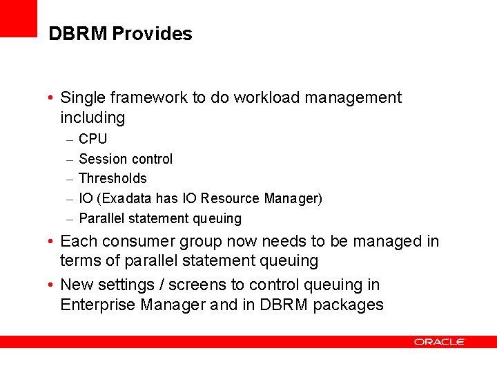 DBRM Provides • Single framework to do workload management including – – – CPU