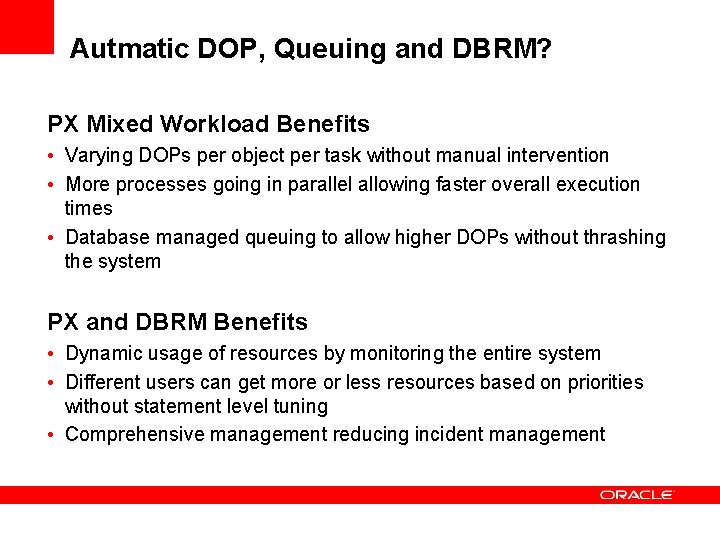 Autmatic DOP, Queuing and DBRM? PX Mixed Workload Benefits • Varying DOPs per object