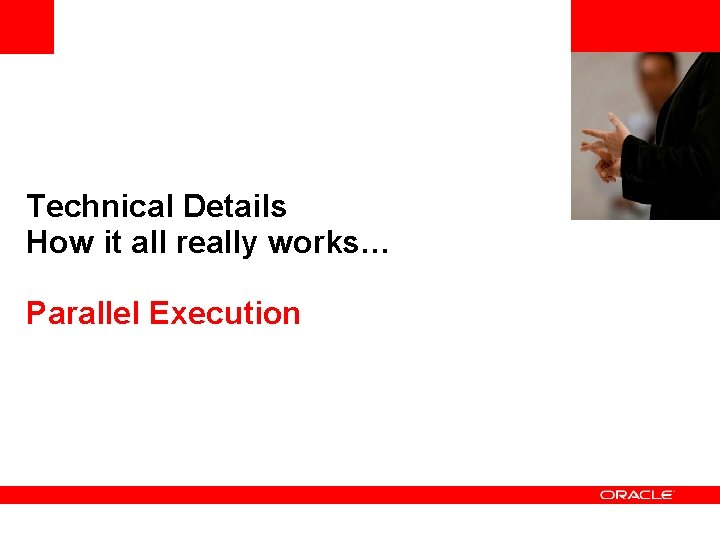 <Insert Picture Here> Technical Details How it all really works… Parallel Execution