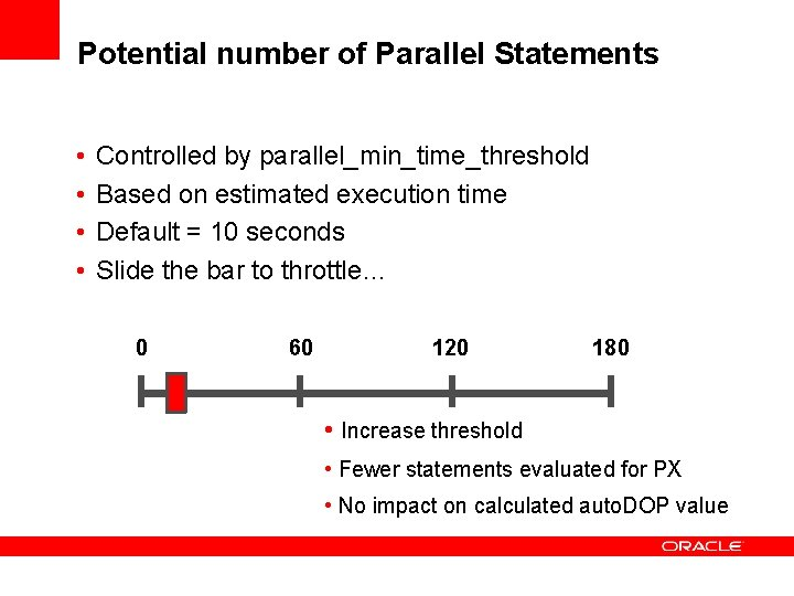 Potential number of Parallel Statements • • Controlled by parallel_min_time_threshold Based on estimated execution
