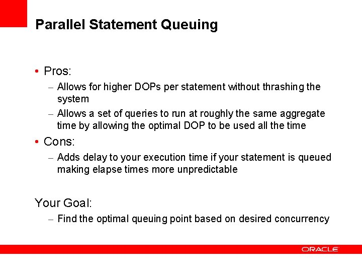 Parallel Statement Queuing • Pros: – Allows for higher DOPs per statement without thrashing