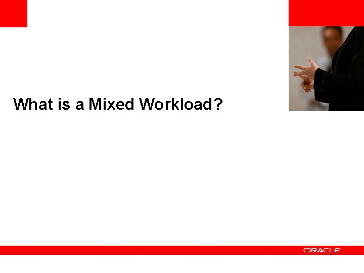 <Insert Picture Here> What is a Mixed Workload?