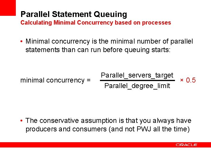 Parallel Statement Queuing Calculating Minimal Concurrency based on processes • Minimal concurrency is the