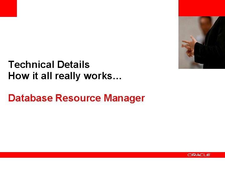 <Insert Picture Here> Technical Details How it all really works… Database Resource Manager