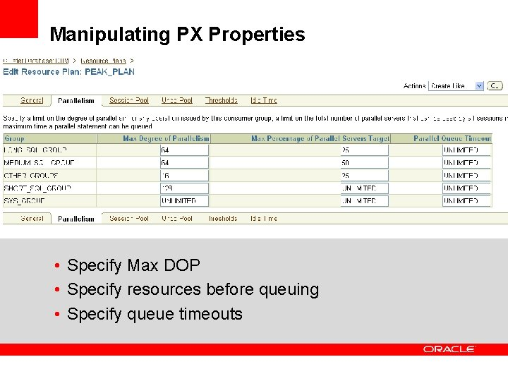 Manipulating PX Properties • Specify Max DOP • Specify resources before queuing • Specify