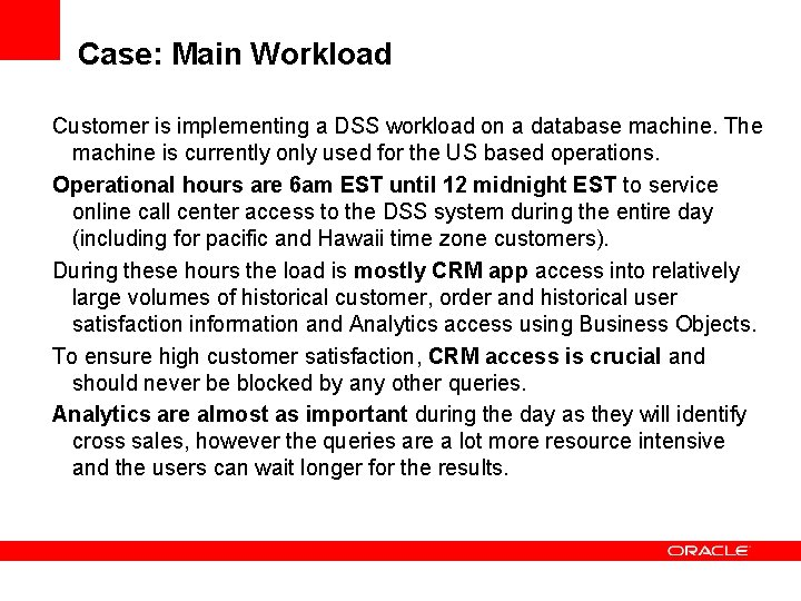 Case: Main Workload Customer is implementing a DSS workload on a database machine. The