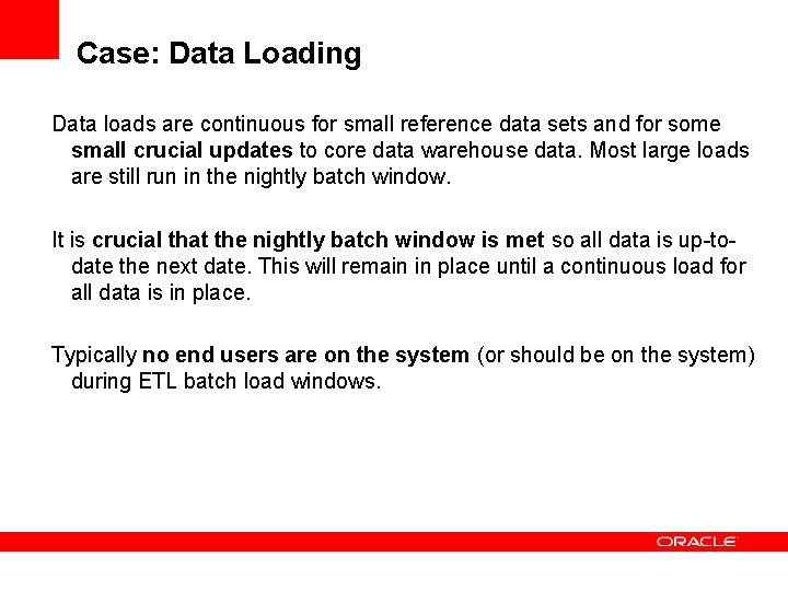 Case: Data Loading Data loads are continuous for small reference data sets and for