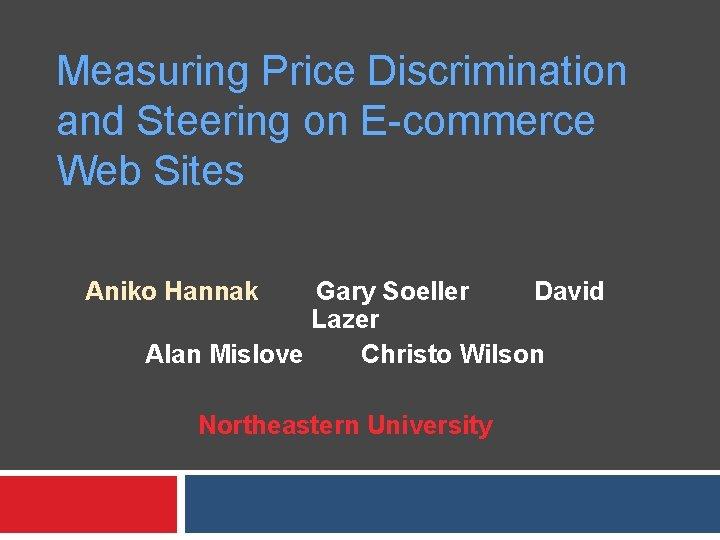 Measuring Price Discrimination and Steering on E-commerce Web Sites Aniko Hannak Gary Soeller David