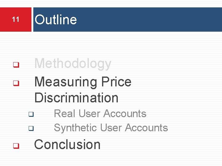 11 ❑ ❑ Outline Methodology Measuring Price Discrimination ❑ ❑ ❑ Real User Accounts