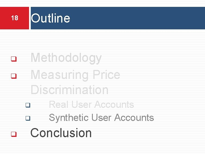 18 ❑ ❑ Outline Methodology Measuring Price Discrimination ❑ ❑ ❑ Real User Accounts