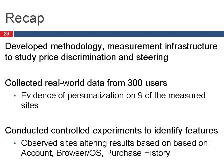 Recap 23 Developed methodology, measurement infrastructure to study price discrimination and steering Collected real-world