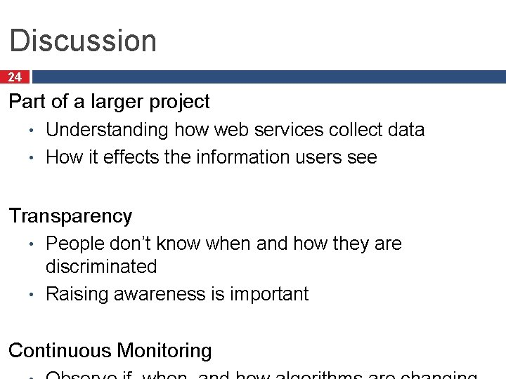 Discussion 24 Part of a larger project Understanding how web services collect data •