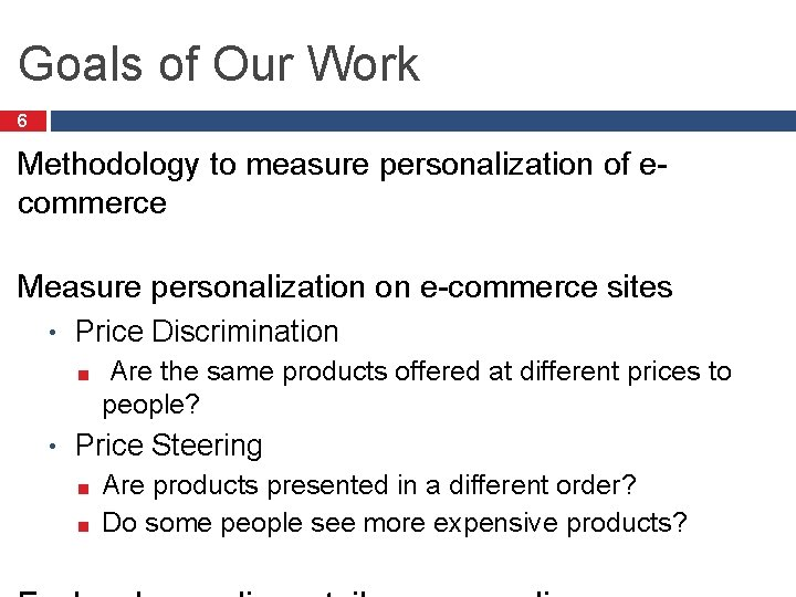Goals of Our Work 6 Methodology to measure personalization of ecommerce Measure personalization on