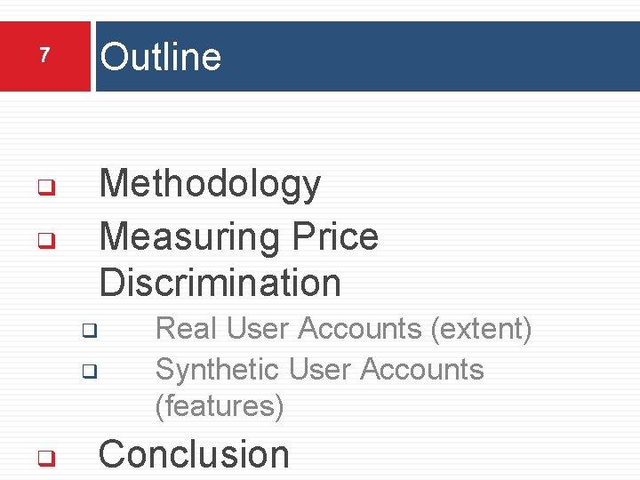 7 ❑ ❑ Outline Methodology Measuring Price Discrimination ❑ ❑ ❑ Real User Accounts