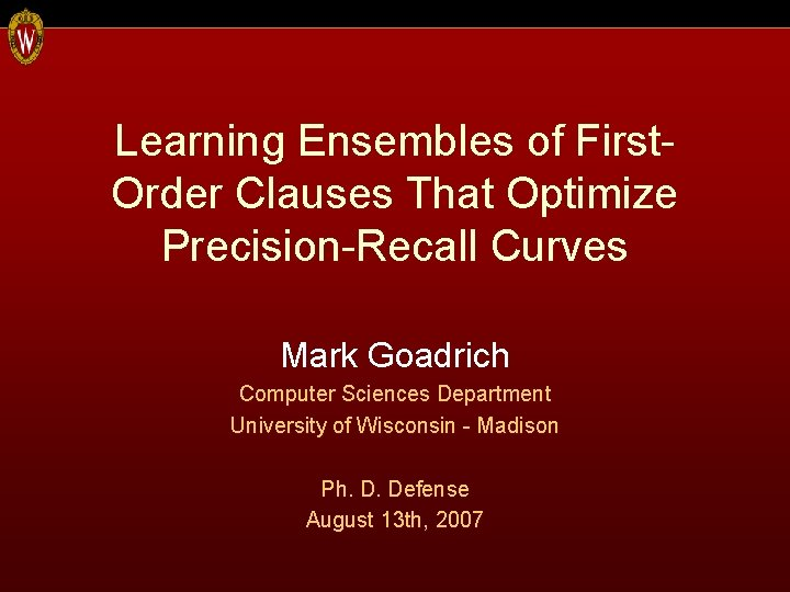 Learning Ensembles of First. Order Clauses That Optimize Precision-Recall Curves Mark Goadrich Computer Sciences