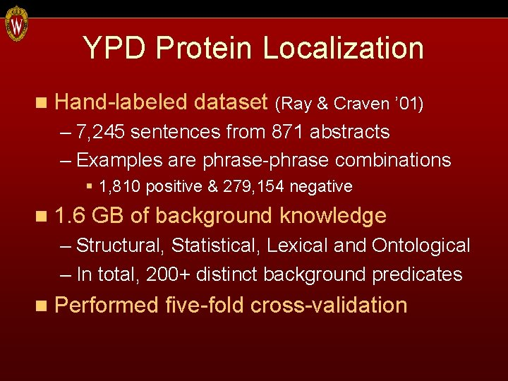 YPD Protein Localization n Hand-labeled dataset (Ray & Craven ' 01) – 7, 245