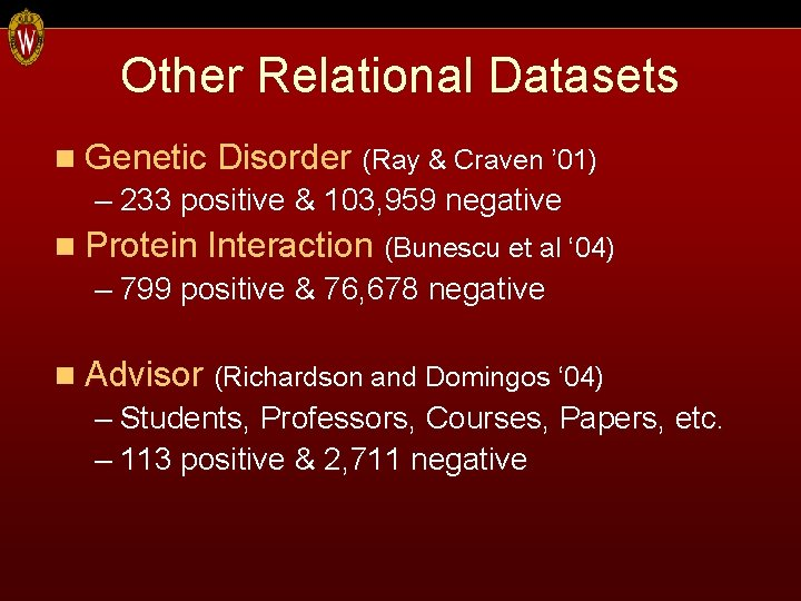 Other Relational Datasets n Genetic Disorder (Ray & Craven ' 01) – 233 positive