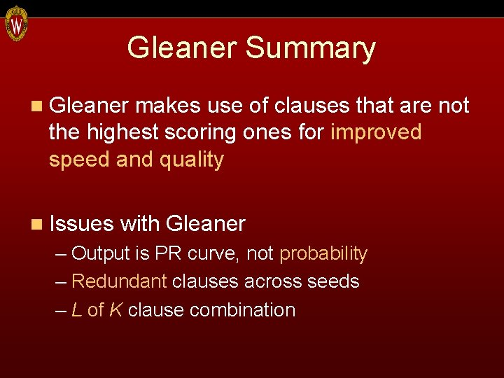Gleaner Summary n Gleaner makes use of clauses that are not the highest scoring