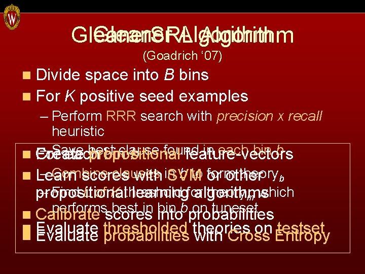 Gleaner Algorithm Gleaner. SRL Algorithm (Goadrich ' 07) n Divide space into B bins
