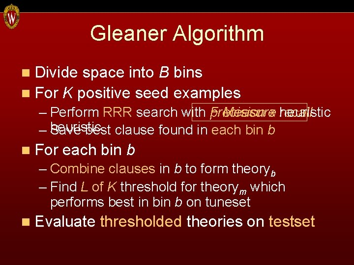 Gleaner Algorithm n Divide space into B bins n For K positive seed examples