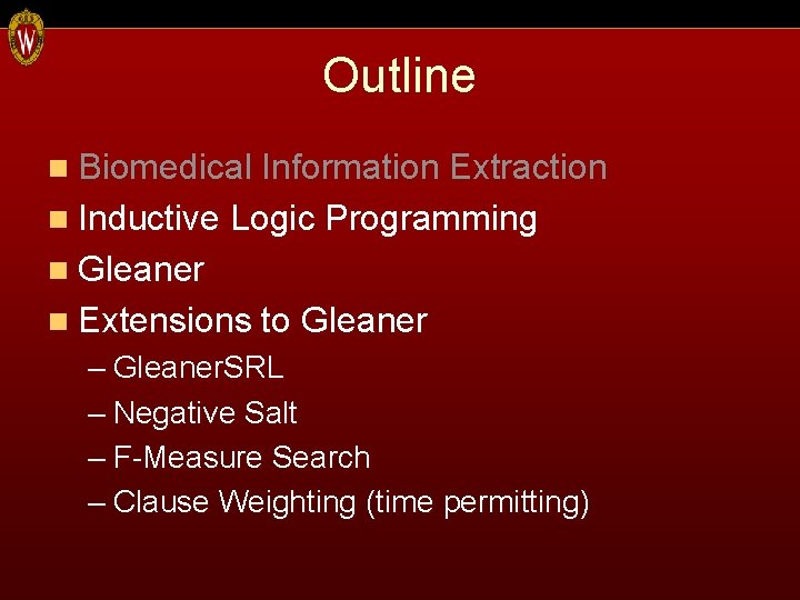 Outline n Biomedical Information Extraction n Inductive Logic Programming n Gleaner n Extensions to
