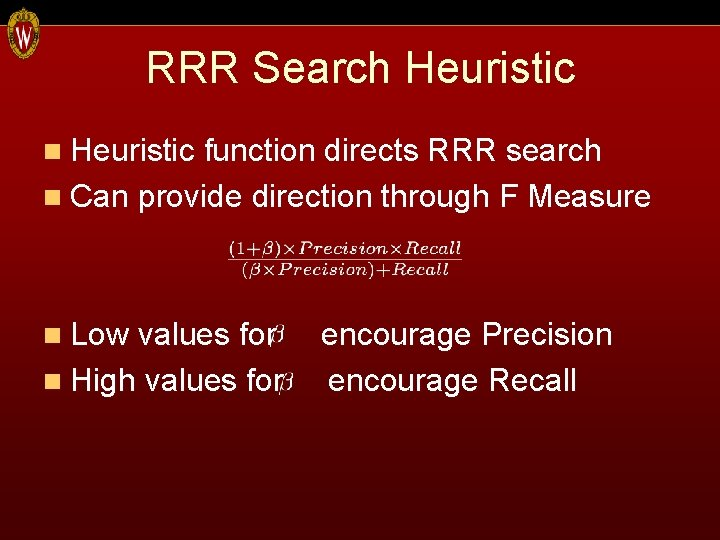 RRR Search Heuristic n Heuristic function directs RRR search n Can provide direction through