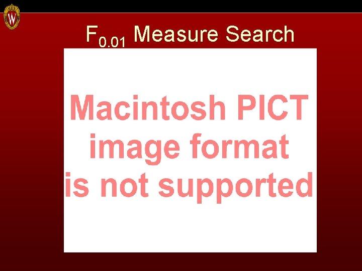 F 0. 01 Measure Search