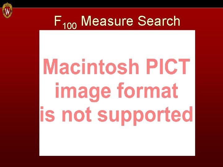 F 100 Measure Search